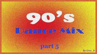 Dance - Mix of the 90's - Part 5 (Mixed By Geo_b)