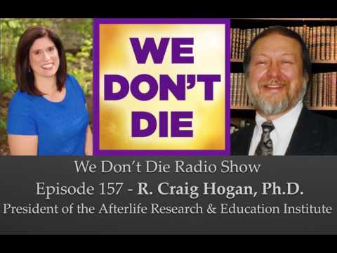 157 R. Craig Hogan, Ph.D. President of Afterlife Research & Education Institute on We Don't Die