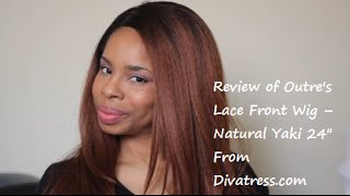 "My unbiased review of Outre's Lace Front Wig – Natural Yaki 24"" for Divatress.com"