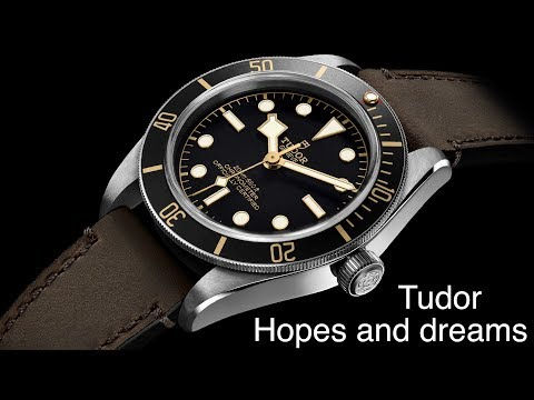 Tudor watch hopes and dreams
