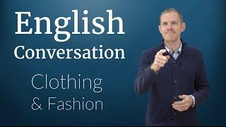 English Conversation: Clothing and Fashion