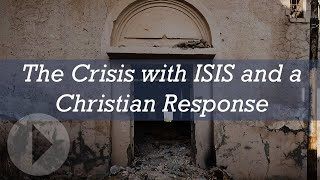 The Crisis with ISIS and a Christian Response - Jay Smith