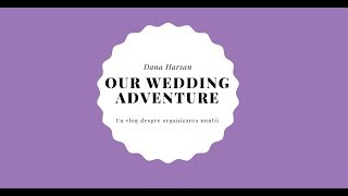 Our Wedding Adventure | Un vlog despre organizarea nuntii #ourweddingadventure