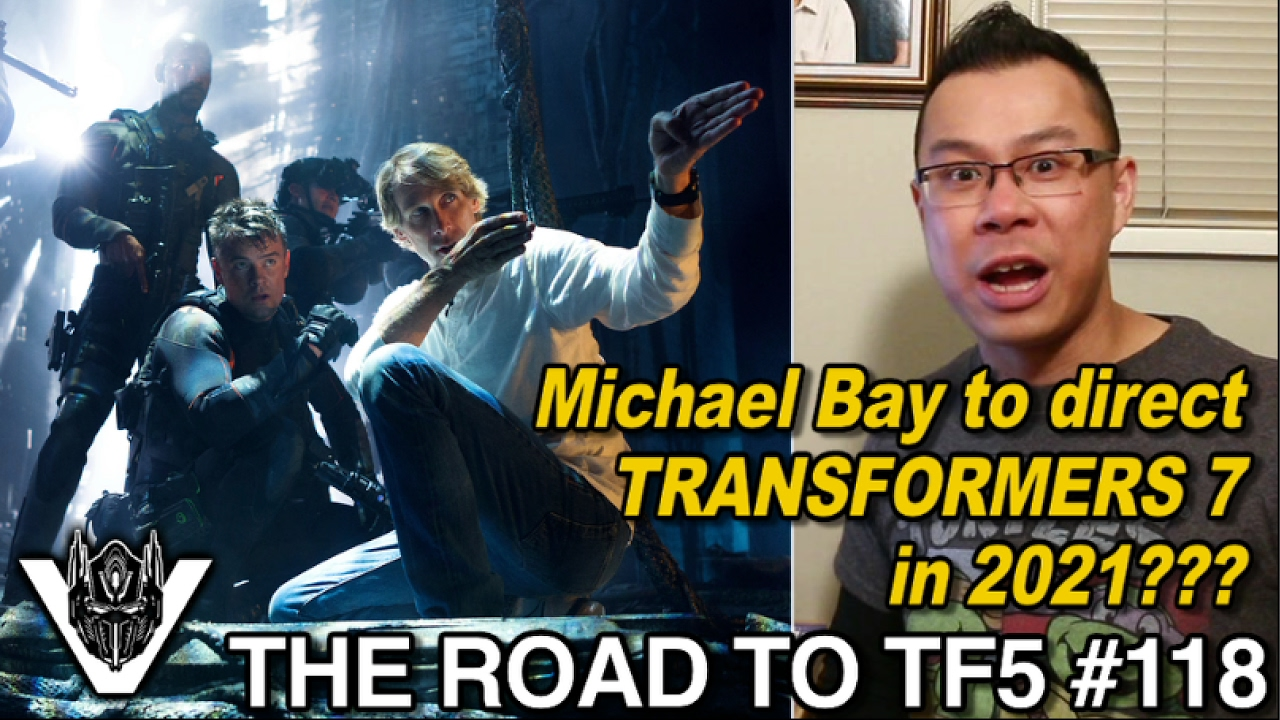 PREDICTION: Michael Bay to direct Transformers 7 in 2021 - [THE ROAD TO TF5  #118]