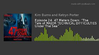 "Episode 24: 47 Meters Down: ""The Tale of MAJOR TECHNICAL DIFFICULTIES Under The Sea"""