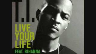 T.I. feat. Rihanna - Live your Life [HQ+Lyrics]