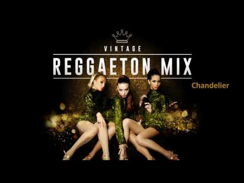 Chandelier - Sia´s song - Vintage Reggaeton Mix - New 2017