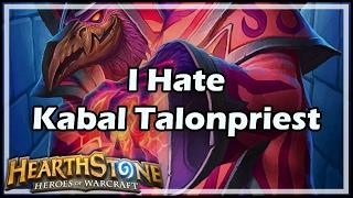 [Hearthstone] I Hate Kabal Talonpriest