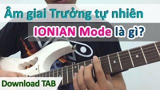Học guitar nâng cao: Hướng dẫn Ionian mode và áp dụng vào bài hát