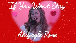 Abigayle Rose   If You Won't Stay