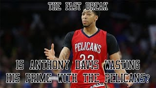 Is Anthony Davis Wasting His Prime With The Pelicans?