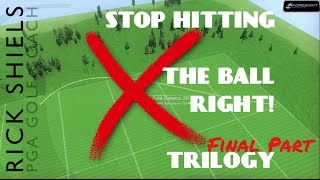 STOP HITTING THE BALL RIGHT - TRILOGY FINAL Pt