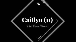 Caitlyn (11) performing Spies on a Mission