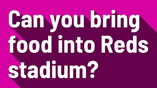 Can you bring food into Reds stadium?