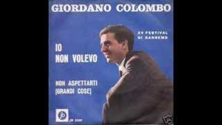 Giordano Colombo  -  Io Non Volevo   (R  Leva  - Reverberi)