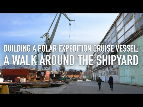 Building a Polar expedition cruise vessel; a walk around the shipyard