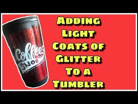 GLITTER TUMBLER - LIGHT COATS OF GLITTER | EPOXY | NO MODPODGE