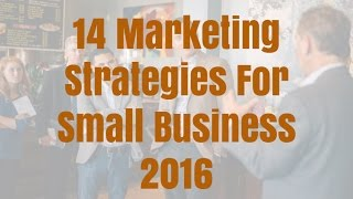 14 Marketing Strategies For Small Business 2016