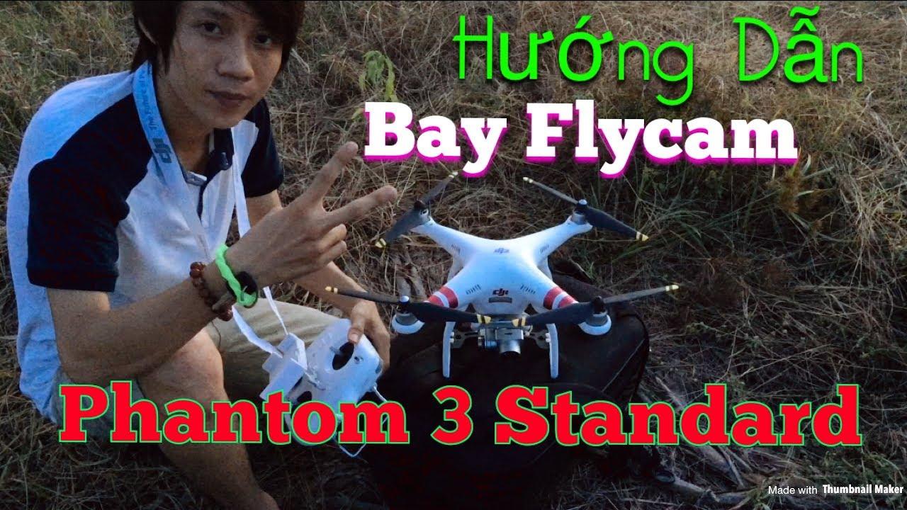 Hướng Dẫn Bay Flycam Phantom 3 Standard – Rất đơn giản vậy thôi kaka