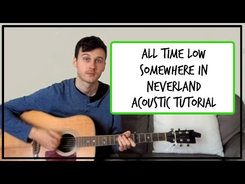 All Time Low Somewhere In Neverland Acoustic Guitar Tutorial No