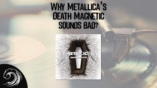 Why Metallica's Death Magnetic sounds bad? Loudness War