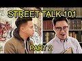 STREET TALK 101 Part 2