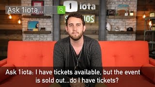 Ask 1iota: I have tickets available, but the event is sold out...do I have tickets?