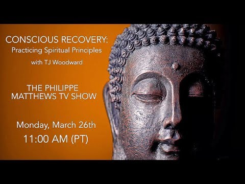 CONSCIOUS RECOVERY: Practicing Spiritual Principles with TJ Woodward
