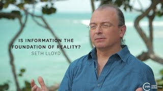 Seth Lloyd - Is Information the Foundation of Reality?