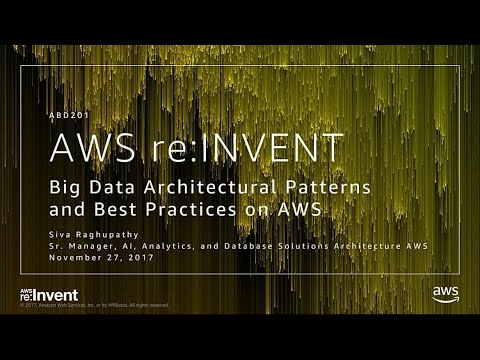 AWS re:Invent 2017: Big Data Architectural Patterns and Best Practices on AWS (ABD201)