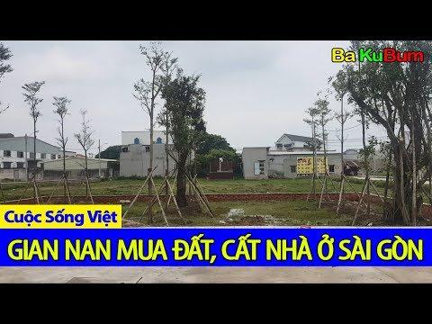 Gian nan mua đất, cất nhà ở Sài Gòn | Cuộc Sống Việt