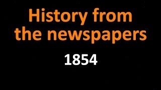 History from the newspapers - 1854 newspaper articles