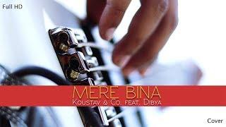 Mere Bina (Cover) | Koustav & Co. Feat. Dibya | Crook | KK | Pritam