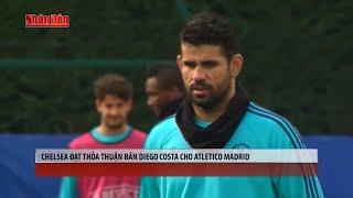 Tin Thể Thao 24h Hôm Nay (7h - 22/9): Chelsea Đạt Thỏa Thuận Bán Diego Costa Cho Atletico Madrid