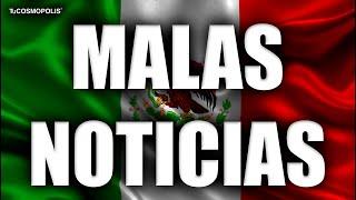 MALAS NOTICIAS para MÉXICO SI ERES MEXICANO ESTO NO TE VA a GUSTAR