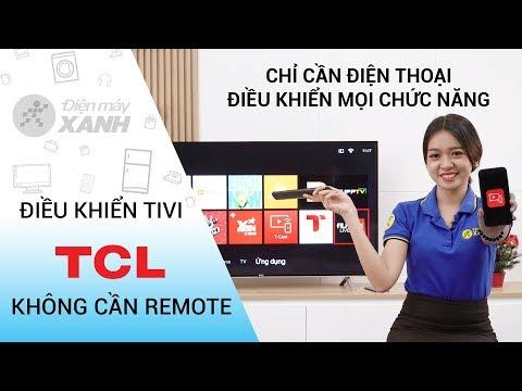 Điều khiển smart Tivi TCL bằng điện thoại qua ứng dụng T-Cast • Điện máy XANH