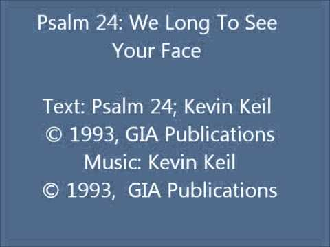Psalm 24: We Long To See Your Face (Keil)