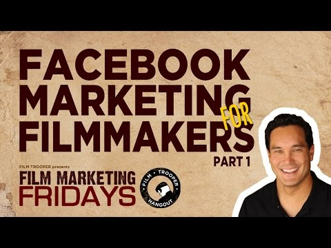 Film Marketing Fridays - Facebook Marketing for Filmmakers (Part 1)