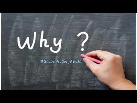 Why | Pastor Alan James