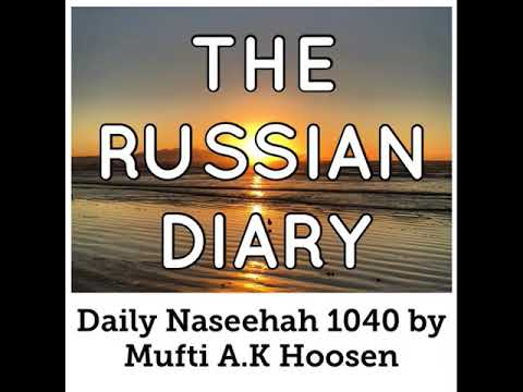 Travel Journal: THE RUSSIAN DIARY. Daily Naseehah 1040 by Mufti A.K Hoosen