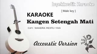 Download lagu KANGEN SETENGAH MATI || Karaoke Version Akustik [Male Key]