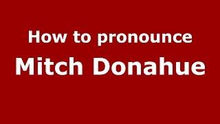 How to pronounce Mitch Donahue (American English/US) PronounceNames.com