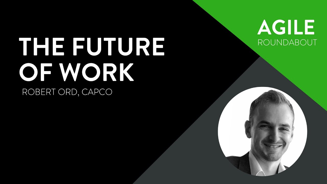Agile Roundabout #45 - Robert Ord (Capco) - The Future of Work