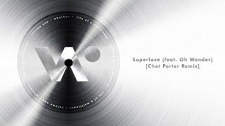 Whethan - Superlove feat. Oh Wonder (Chet Porter Remix) ( Audio)