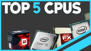 The Top 5 CPUs for Your Gaming PC in 2015!