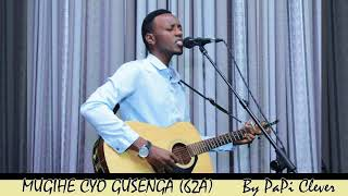 MUGIHE CYO GUSENGA (62A) by PaPi Clever (Official Audio 2018)