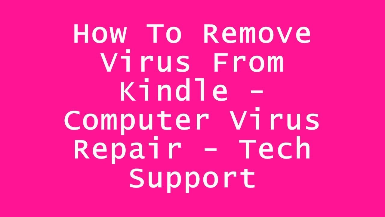 How To Remove Virus From Kindle - Computer Virus Repair - Tech Support