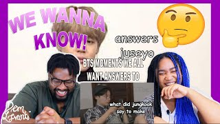 BTS moments we all want answers to  REACTION