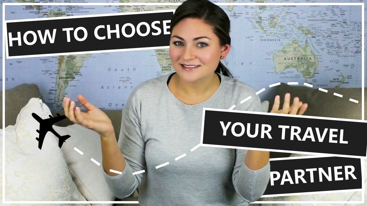 HOW TO CHOOSE YOUR PERFECT TRAVEL PARTNER // TIPS & TRICKS ...