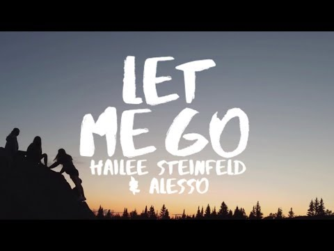 Hailee Steinfeld & Alesso  - Let Me Go (Lyrics / Lyric Video) ft Florida Georgia Line & watt